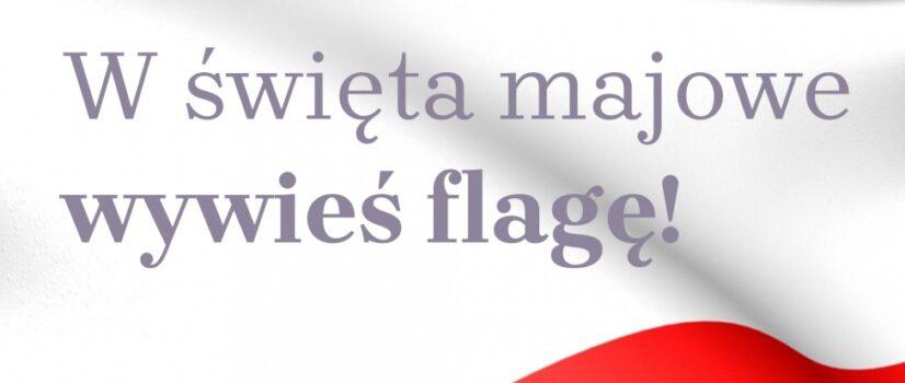 W święto majowe wywieś flagę